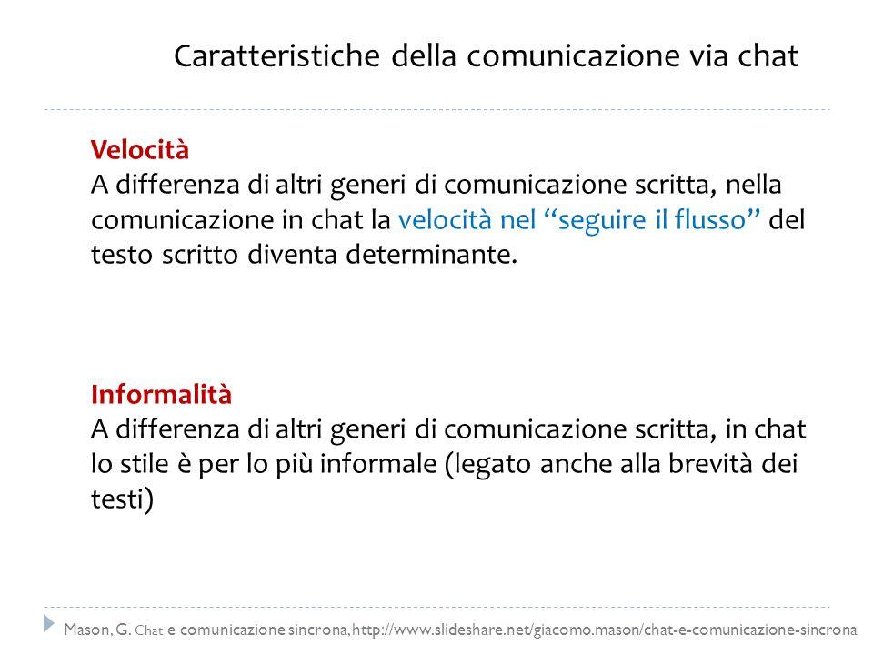Caratteristiche della comunicazione via chat Velocità A differenza di altri generi di comunicazione scritta, nella comunicazione in chat la velocità n