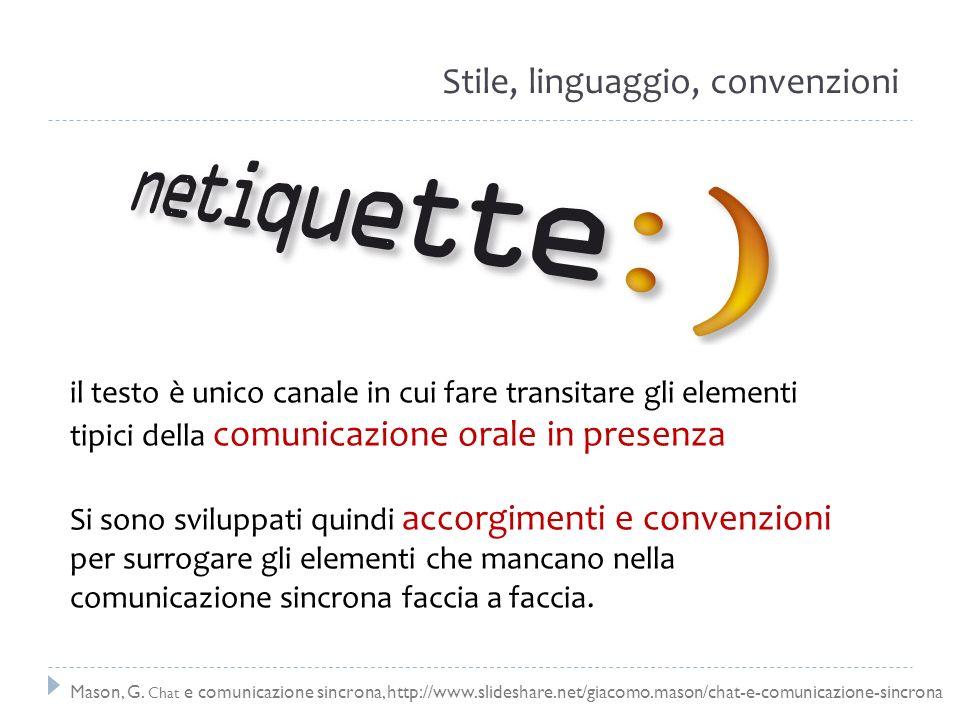 Stile, linguaggio, convenzioni il testo è unico canale in cui fare transitare gli elementi tipici della comunicazione orale in presenza Si sono svilup
