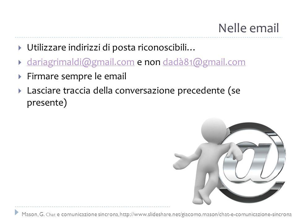Nelle email Utilizzare indirizzi di posta riconoscibili… dariagrimaldi@gmail.com e non dadà81@gmail.com dariagrimaldi@gmail.comdadà81@gmail.com Firmar