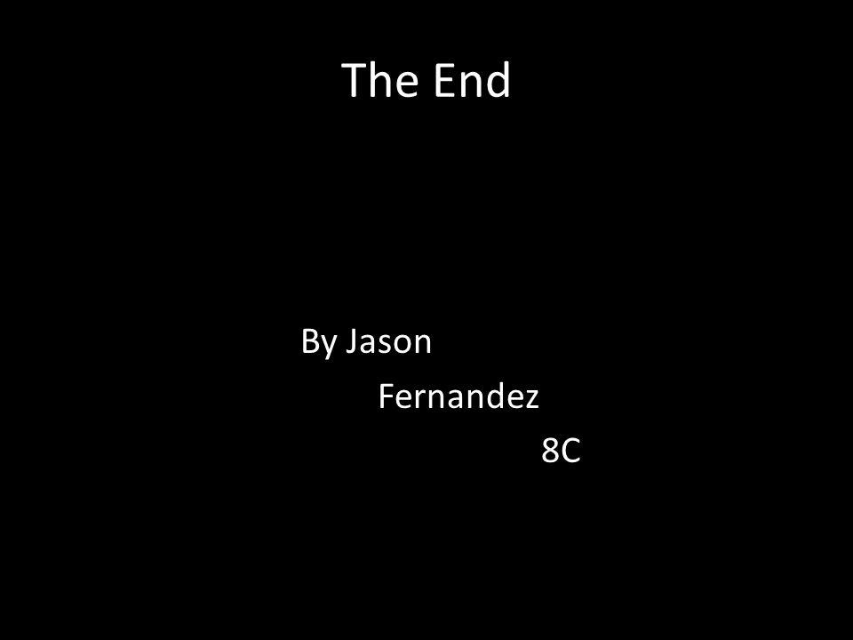 The End By Jason Fernandez 8C