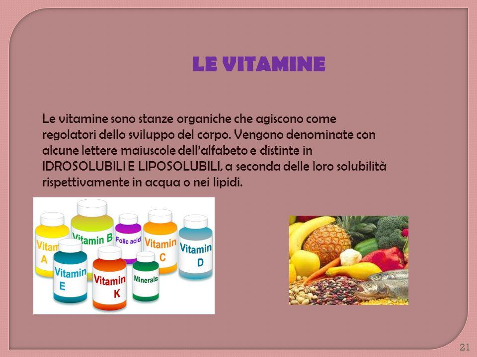 Le vitamine sono stanze organiche che agiscono come regolatori dello sviluppo del corpo. Vengono denominate con alcune lettere maiuscole dellalfabeto