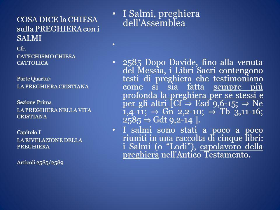 COSA DICE la CHIESA sulla PREGHIERA con i SALMI I Salmi, preghiera dell'Assemblea 2585 Dopo Davide, fino alla venuta del Messia, i Libri Sacri conteng