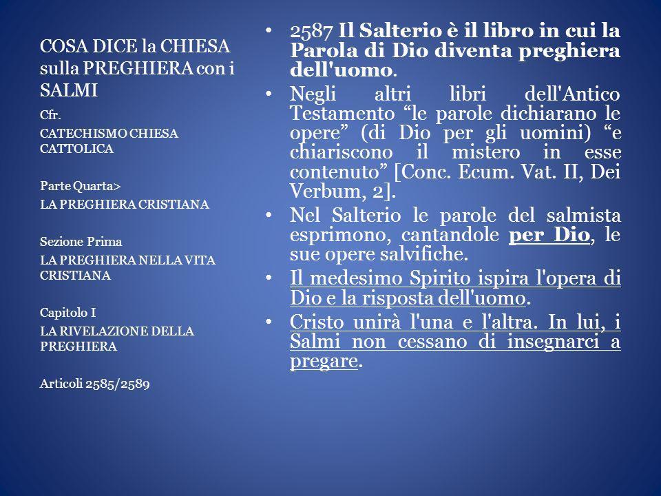 COSA DICE la CHIESA sulla PREGHIERA con i SALMI 2587 Il Salterio è il libro in cui la Parola di Dio diventa preghiera dell'uomo. Negli altri libri del