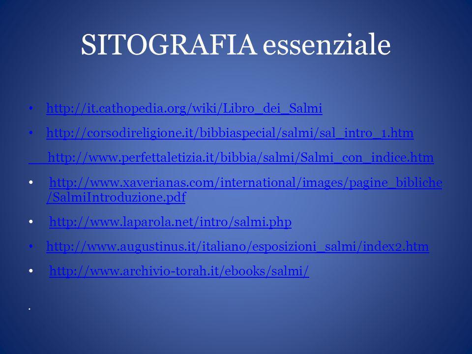 SITOGRAFIA essenziale http://it.cathopedia.org/wiki/Libro_dei_Salmi http://corsodireligione.it/bibbiaspecial/salmi/sal_intro_1.htm http://www.perfetta