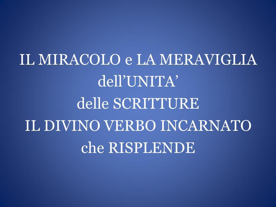 IL MIRACOLO e LA MERAVIGLIA dellUNITA delle SCRITTURE IL DIVINO VERBO INCARNATO che RISPLENDE