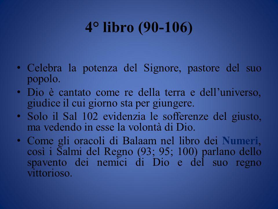 4° libro (90-106) Celebra la potenza del Signore, pastore del suo popolo. Dio è cantato come re della terra e delluniverso, giudice il cui giorno sta