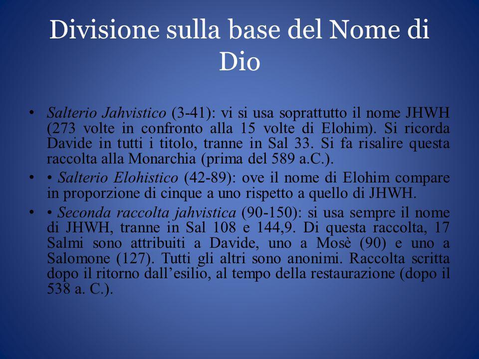 Divisione sulla base del Nome di Dio Salterio Jahvistico (3-41): vi si usa soprattutto il nome JHWH (273 volte in confronto alla 15 volte di Elohim).