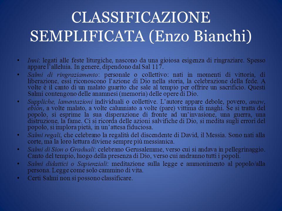 CLASSIFICAZIONE SEMPLIFICATA (Enzo Bianchi) Inni: legati alle feste liturgiche, nascono da una gioiosa esigenza di ringraziare. Spesso appare lallelui