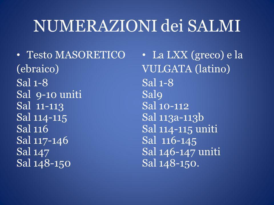 NUMERAZIONI dei SALMI Testo MASORETICO (ebraico) Sal 1-8 Sal 9-10 uniti Sal 11-113 Sal 114-115 Sal 116 Sal 117-146 Sal 147 Sal 148-150 La LXX (greco)