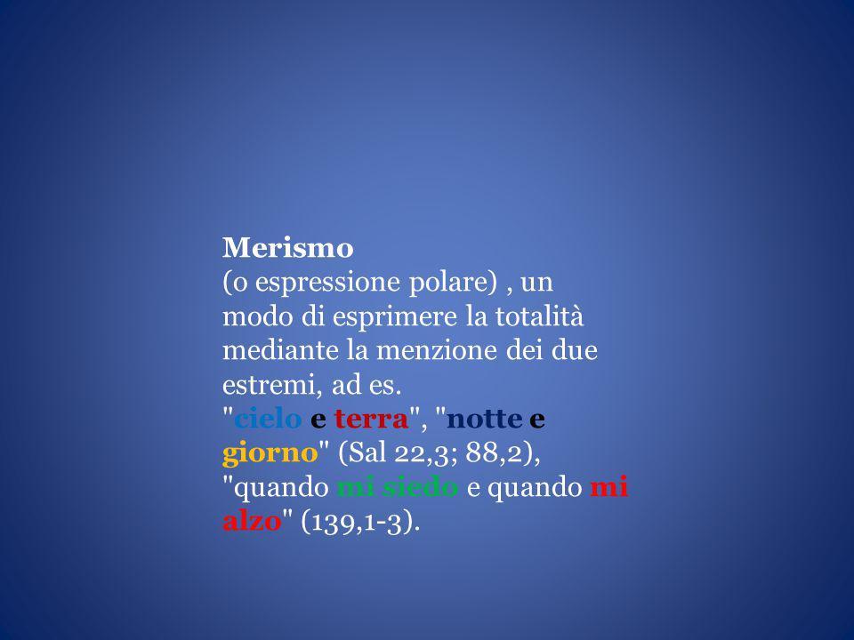 Merismo (o espressione polare), un modo di esprimere la totalità mediante la menzione dei due estremi, ad es.