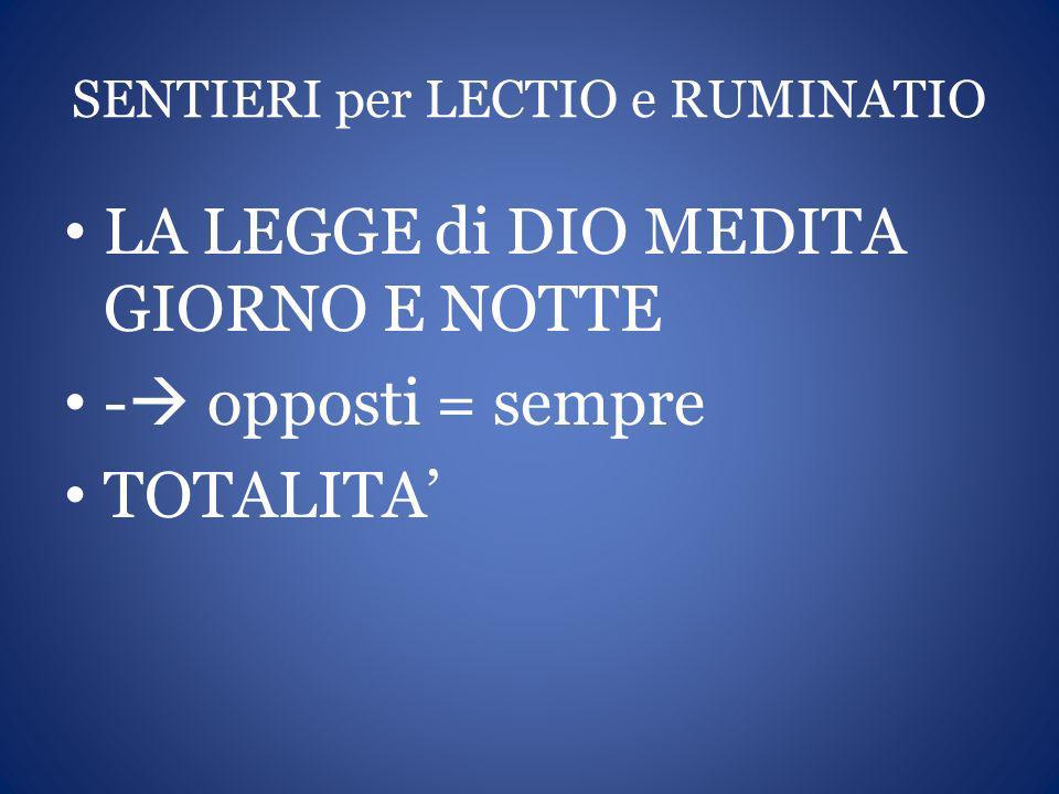 SENTIERI per LECTIO e RUMINATIO LA LEGGE di DIO MEDITA GIORNO E NOTTE - opposti = sempre TOTALITA