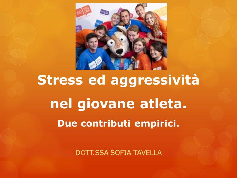 Stress ed aggressività nel giovane atleta. Due contributi empirici. DOTT.SSA SOFIA TAVELLA