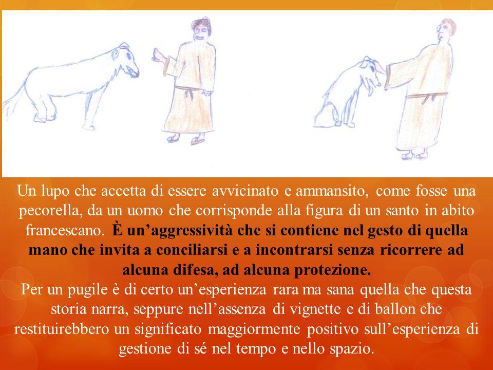 Un lupo che accetta di essere avvicinato e ammansito, come fosse una pecorella, da un uomo che corrisponde alla figura di un santo in abito francescan