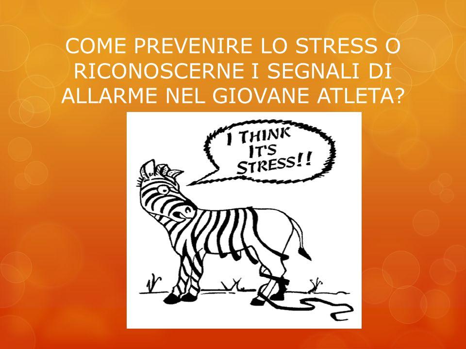 COME PREVENIRE LO STRESS O RICONOSCERNE I SEGNALI DI ALLARME NEL GIOVANE ATLETA?