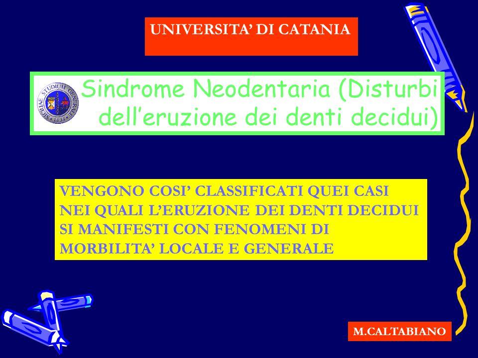 Sindrome Neodentaria (Disturbi delleruzione dei denti decidui) M.CALTABIANO UNIVERSITA DI CATANIA VENGONO COSI CLASSIFICATI QUEI CASI NEI QUALI LERUZI