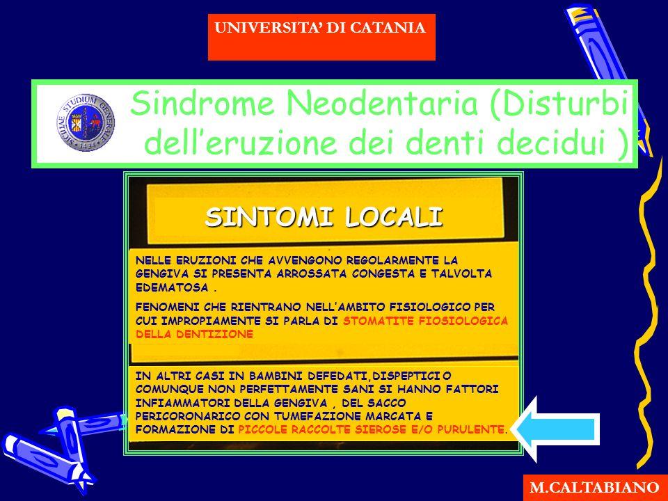 Sindrome Neodentaria (Disturbi delleruzione dei denti decidui ) M.CALTABIANO UNIVERSITA DI CATANIA IN ALTRI CASI IN BAMBINI DEFEDATI,DISPEPTICI O COMU