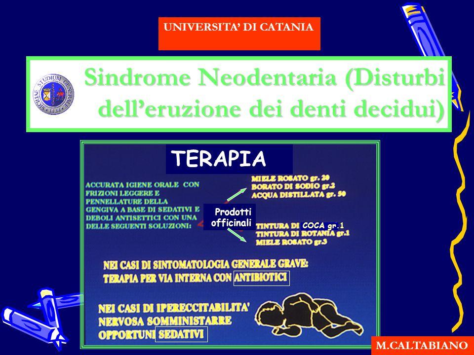Sindrome Neodentaria (Disturbi delleruzione dei denti decidui) M.CALTABIANO UNIVERSITA DI CATANIA TERAPIA COCA gr.1 Prodotti officinali