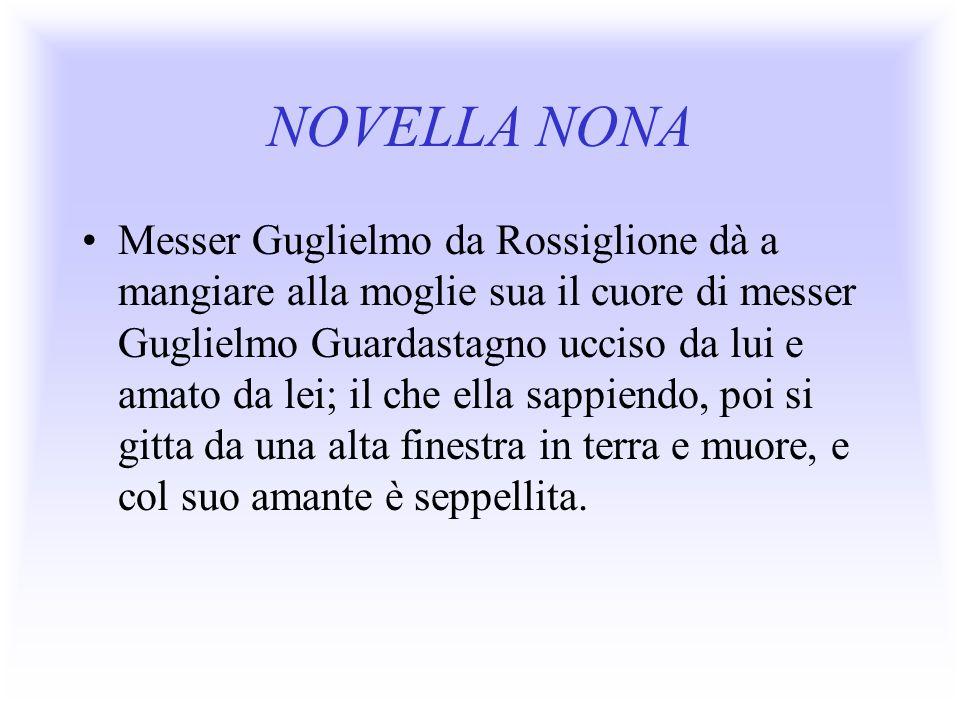 NOVELLA NONA Messer Guglielmo da Rossiglione dà a mangiare alla moglie sua il cuore di messer Guglielmo Guardastagno ucciso da lui e amato da lei; il