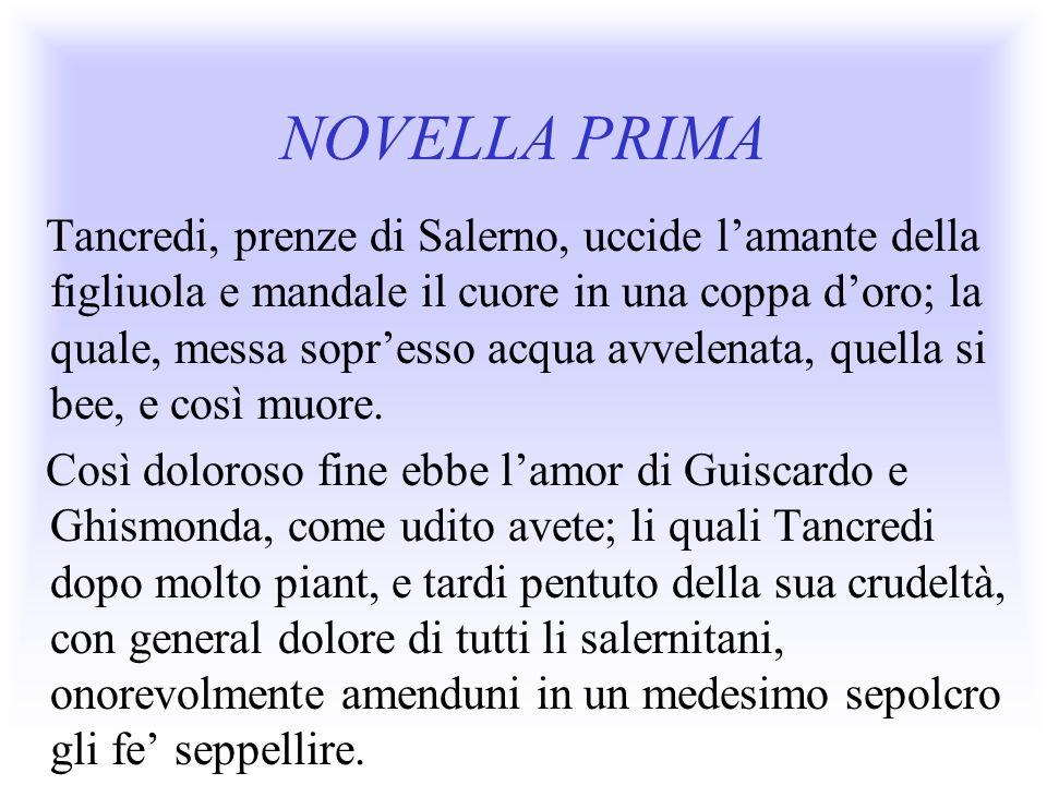 NOVELLA PRIMA Tancredi, prenze di Salerno, uccide lamante della figliuola e mandale il cuore in una coppa doro; la quale, messa sopresso acqua avvelen
