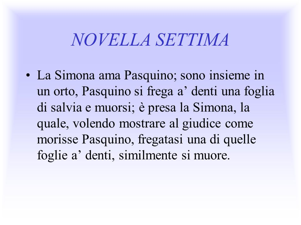 NOVELLA SETTIMA La Simona ama Pasquino; sono insieme in un orto, Pasquino si frega a denti una foglia di salvia e muorsi; è presa la Simona, la quale,