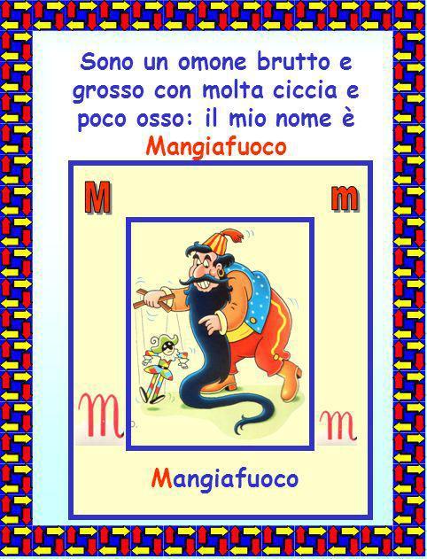 Sono un omone brutto e grosso con molta ciccia e poco osso: il mio nome è Mangiafuoco Mangiafuoco