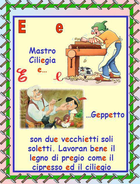 Mastro Ciliegia e… …Geppetto son due vecchietti soli soletti. Lavoran bene il legno di pregio come il cipresso ed il ciliegio