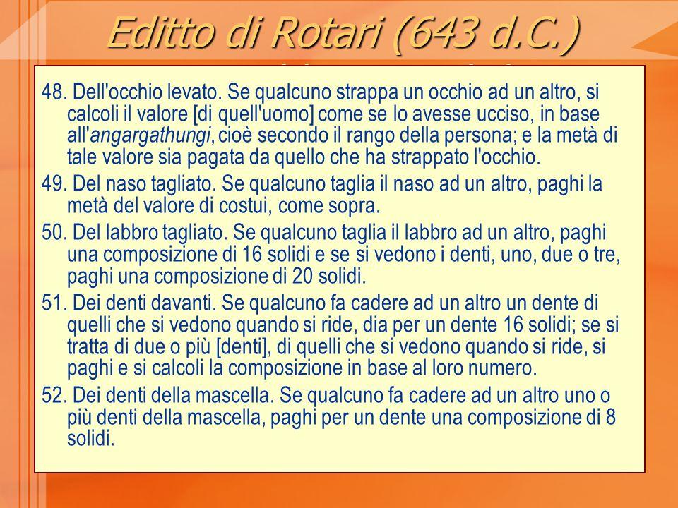 Editto di Rotari (643 d.C.) composizione pecuniaria 48. Dell'occhio levato. Se qualcuno strappa un occhio ad un altro, si calcoli il valore [di quell'
