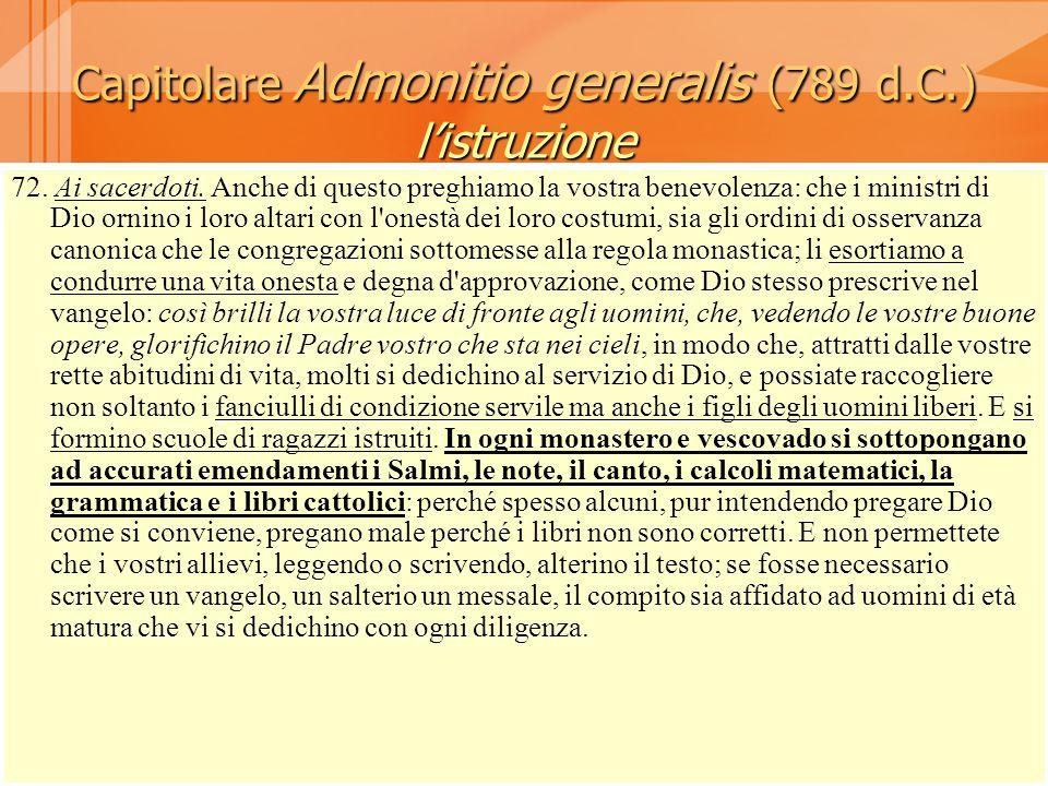 Capitolare Admonitio generalis (789 d.C.) listruzione 72. Ai sacerdoti. Anche di questo preghiamo la vostra benevolenza: che i ministri di Dio ornino