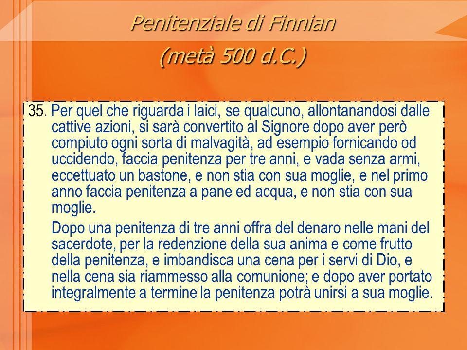 Penitenziale di Finnian (metà 500 d.C.) 35. Per quel che riguarda i laici, se qualcuno, allontanandosi dalle cattive azioni, si sarà convertito al Sig