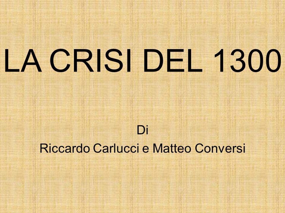 LA CRISI DEL 1300 Di Riccardo Carlucci e Matteo Conversi