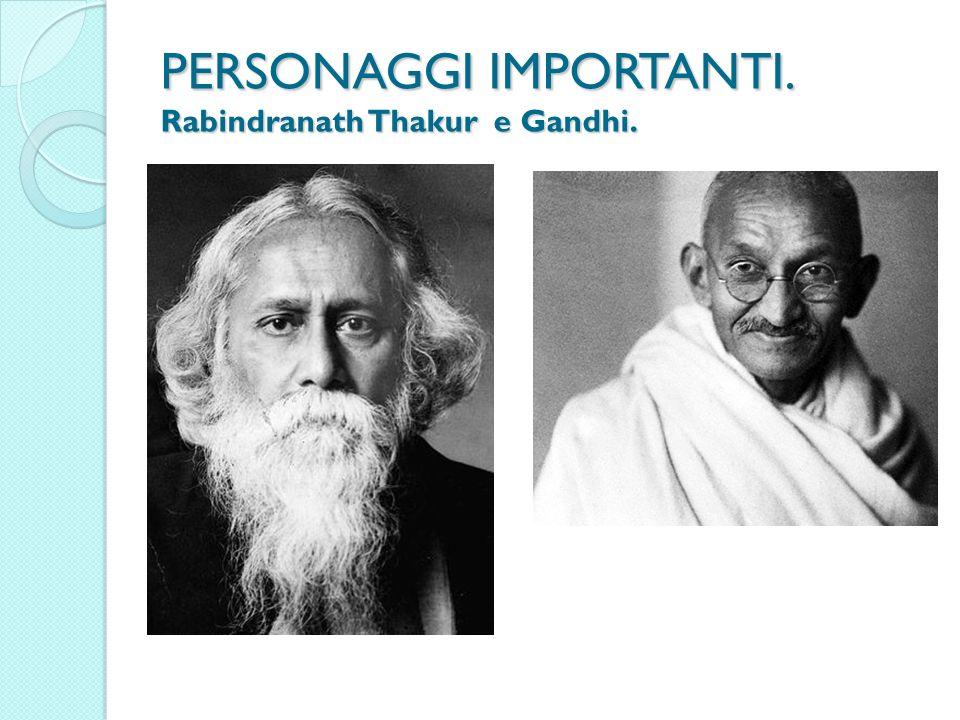 PERSONAGGI IMPORTANTI. Rabindranath Thakur e Gandhi.