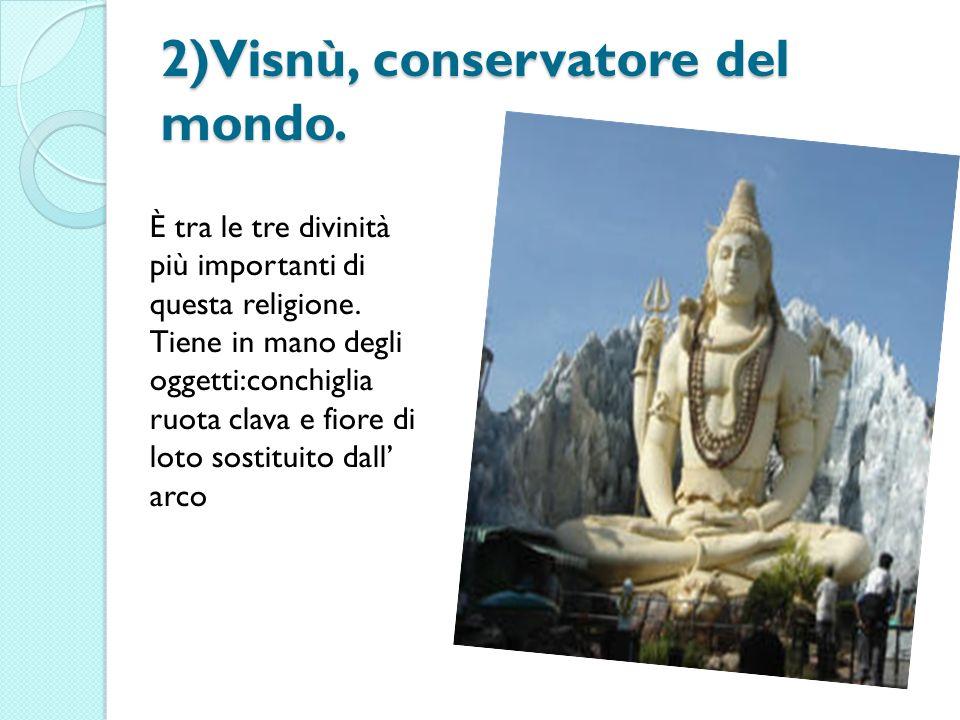 2)Visnù, conservatore del mondo.È tra le tre divinità più importanti di questa religione.