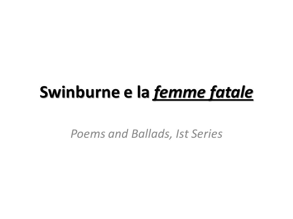 Swinburne e la femme fatale Poems and Ballads, Ist Series