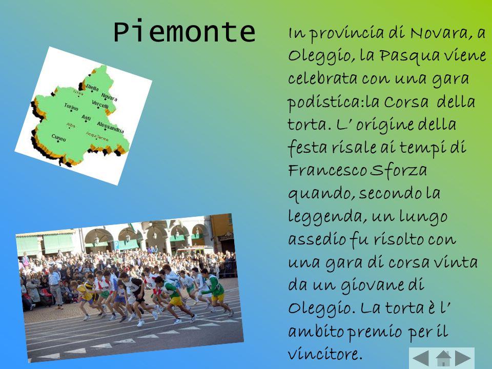Piemonte In provincia di Novara, a Oleggio, la Pasqua viene celebrata con una gara podistica:la Corsa della torta. L origine della festa risale ai tem