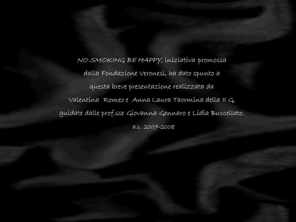 NO SMOKING BE HAPPY, iniziativa promossa dalla Fondazione Veronesi, ha dato spunto a questa breve presentazione realizzata da Valentina Romeo e Anna Laura Taormina della II G, guidate dalle prof.sse Giovanna Gennaro e Lidia Buccellato.