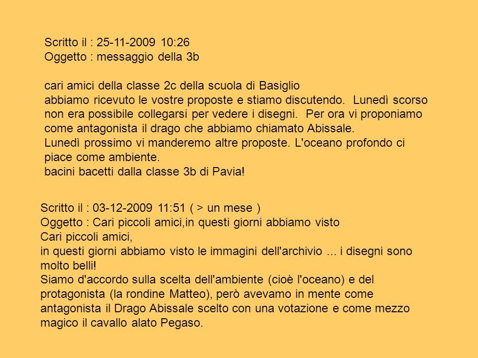 Scritto il : 25-11-2009 10:26 Oggetto : messaggio della 3b cari amici della classe 2c della scuola di Basiglio abbiamo ricevuto le vostre proposte e s
