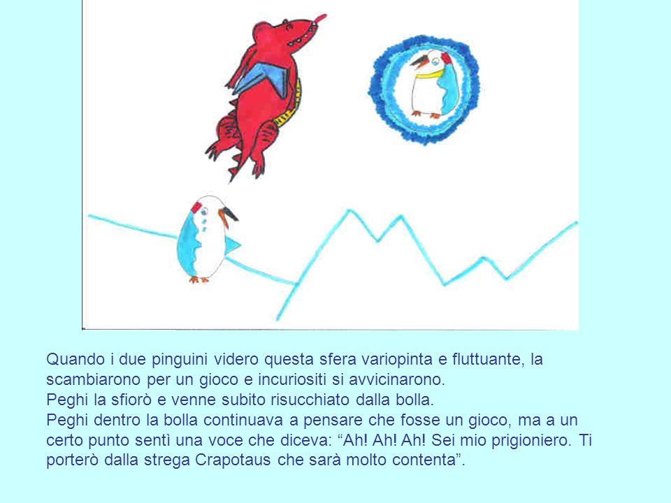 Quando i due pinguini videro questa sfera variopinta e fluttuante, la scambiarono per un gioco e incuriositi si avvicinarono. Peghi la sfiorò e venne