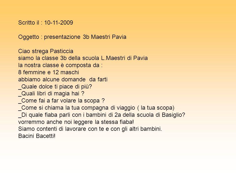 Scritto il : 10-11-2009 Oggetto : presentazione 3b Maestri Pavia Ciao strega Pasticcia siamo la classe 3b della scuola L.Maestri di Pavia la nostra cl