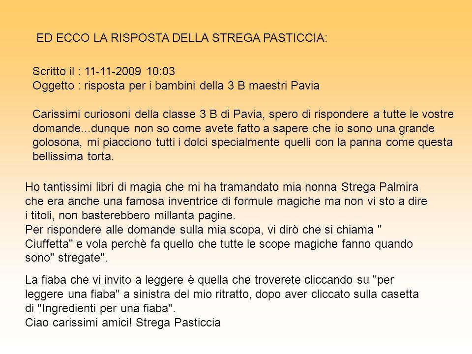 Scritto il : 11-11-2009 10:03 Oggetto : risposta per i bambini della 3 B maestri Pavia Carissimi curiosoni della classe 3 B di Pavia, spero di rispond