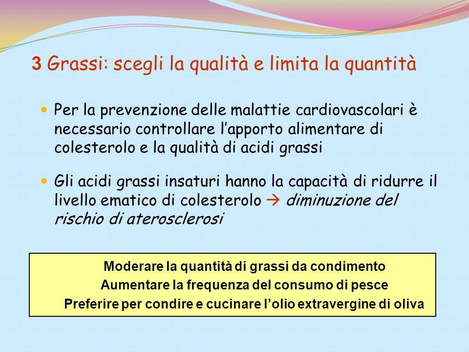 3 Grassi: scegli la qualità e limita la quantità Per la prevenzione delle malattie cardiovascolari è necessario controllare lapporto alimentare di col