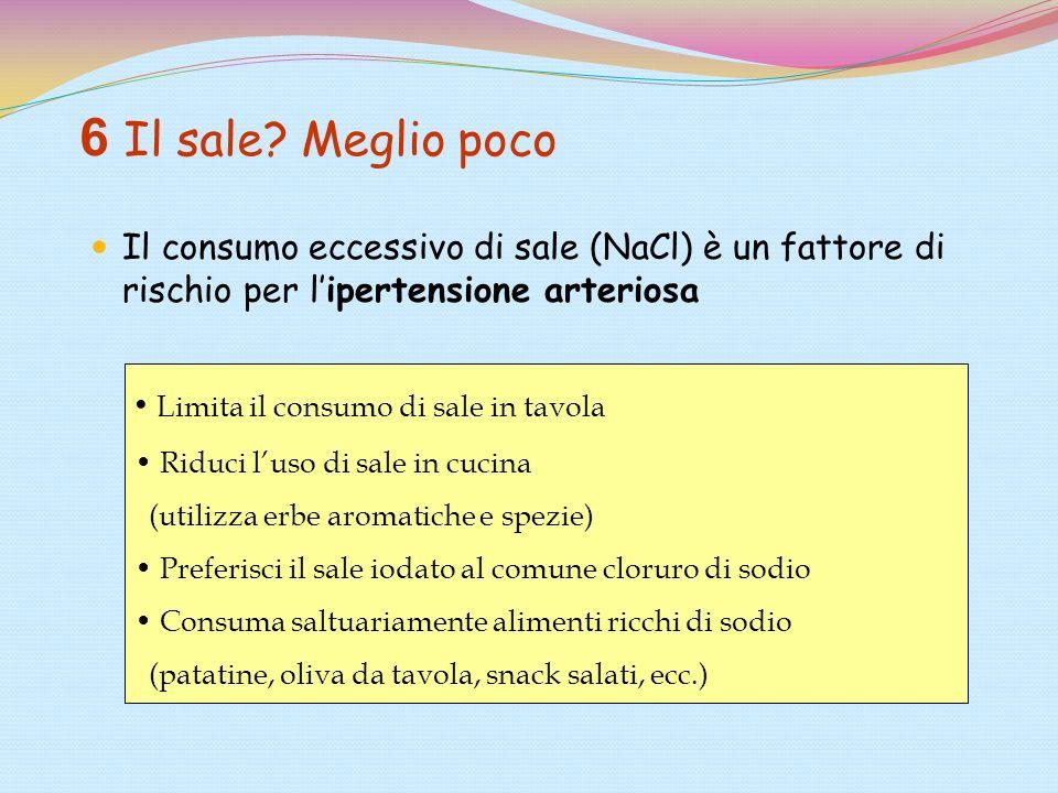 6 Il sale? Meglio poco Il consumo eccessivo di sale (NaCl) è un fattore di rischio per lipertensione arteriosa Limita il consumo di sale in tavola Rid