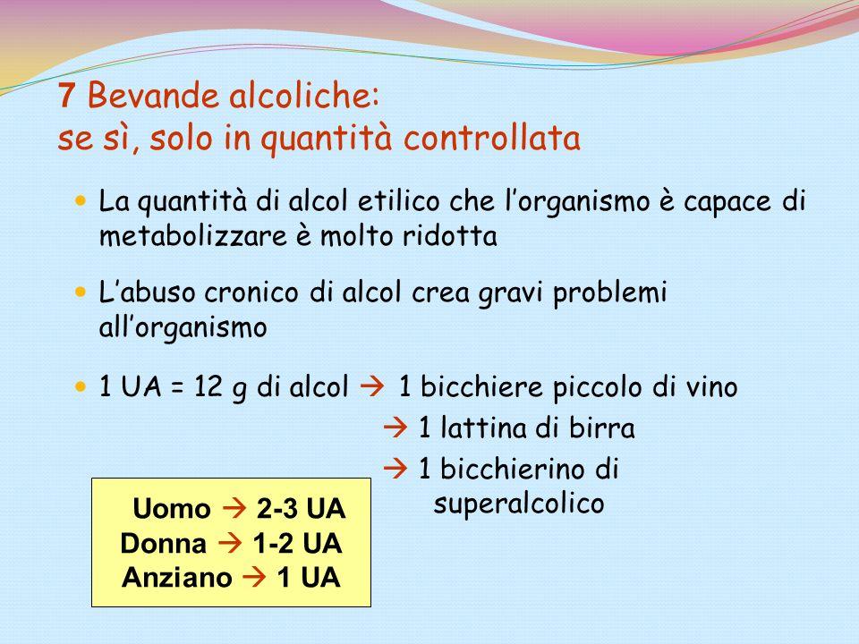 7 Bevande alcoliche: se sì, solo in quantità controllata La quantità di alcol etilico che lorganismo è capace di metabolizzare è molto ridotta Labuso