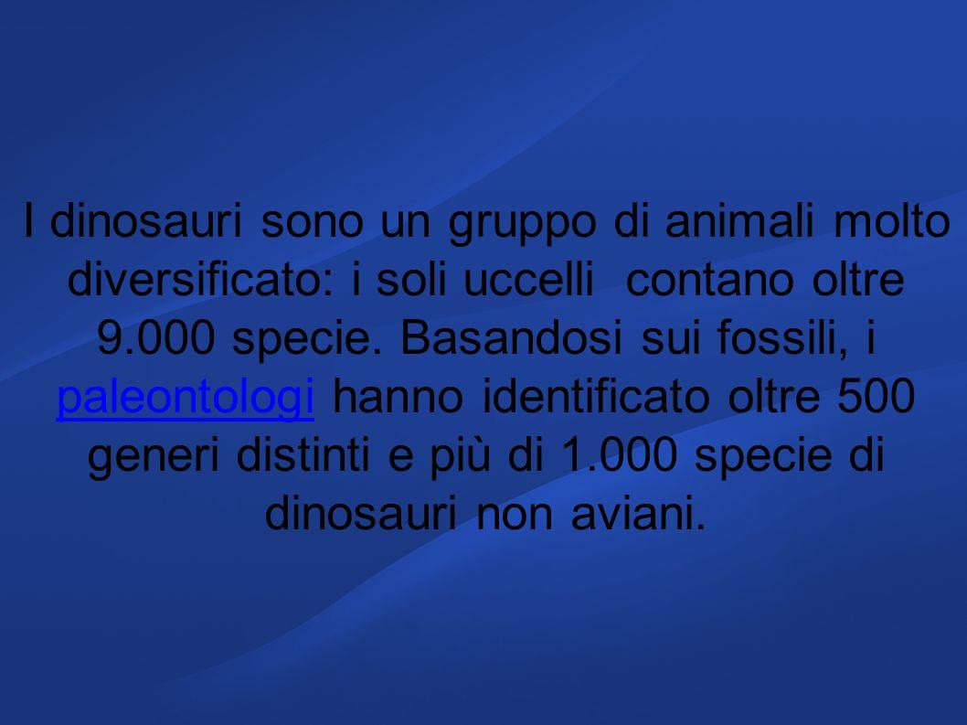 I dinosauri sono un gruppo di animali molto diversificato: i soli uccelli contano oltre 9.000 specie. Basandosi sui fossili, i paleontologi hanno iden
