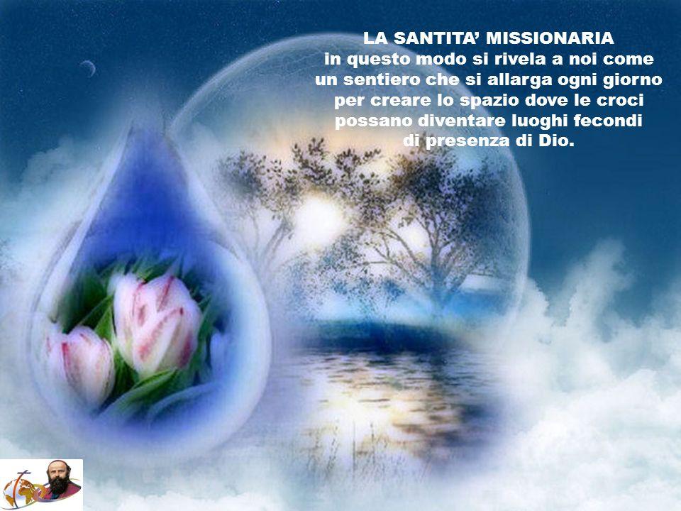 SANTITA e CROCE passione missionaria, esperienza di Dio, fede e coraggio, capacità di perseverare anche in situazioni di grande sofferenza e sacrifici
