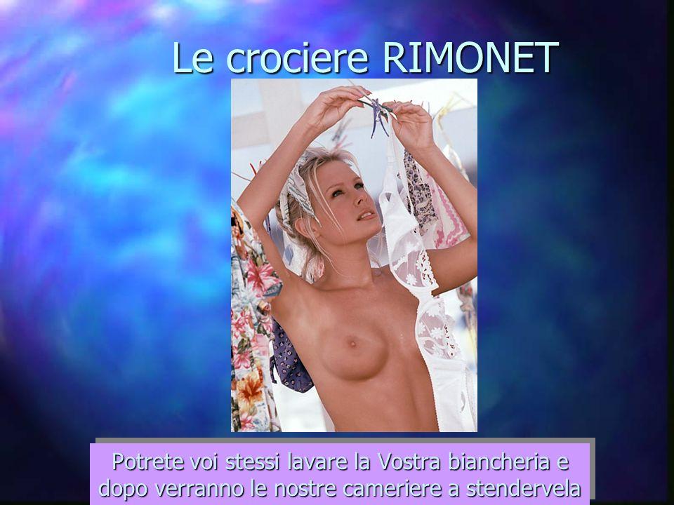 Le crociere RIMONET Potrete voi stessi lavare la Vostra biancheria e dopo verranno le nostre cameriere a stendervela