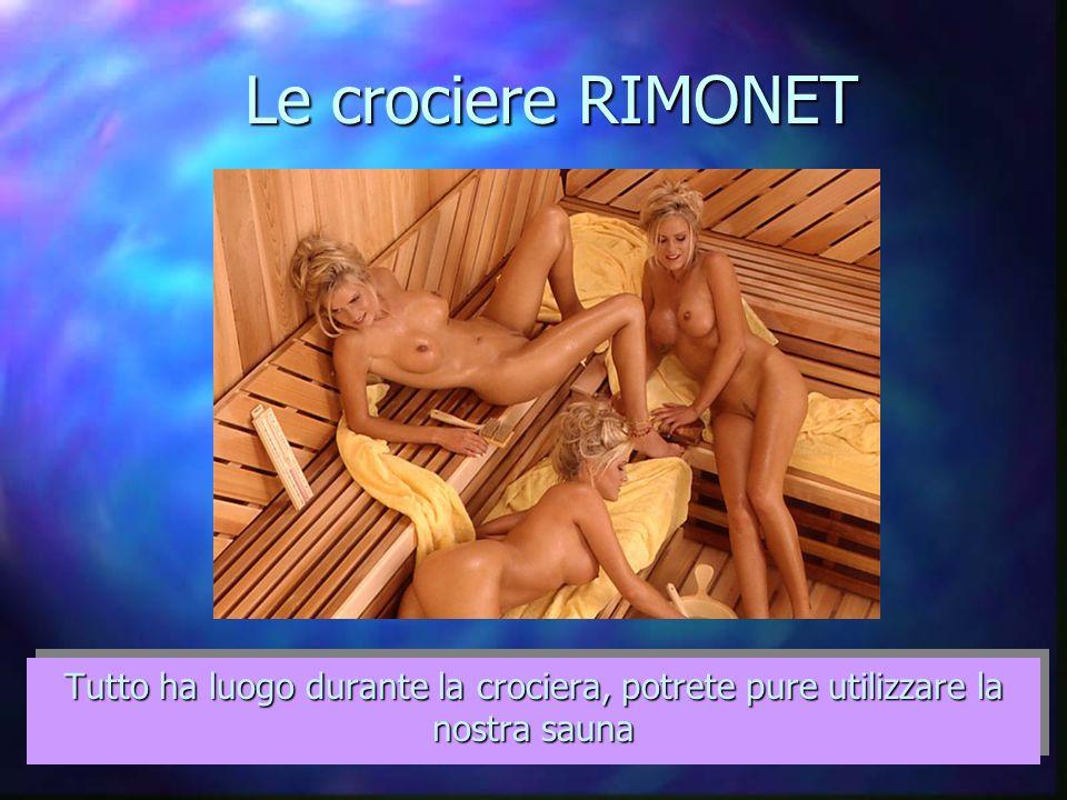 Le crociere RIMONET Tutto ha luogo durante la crociera, potrete pure utilizzare la nostra sauna
