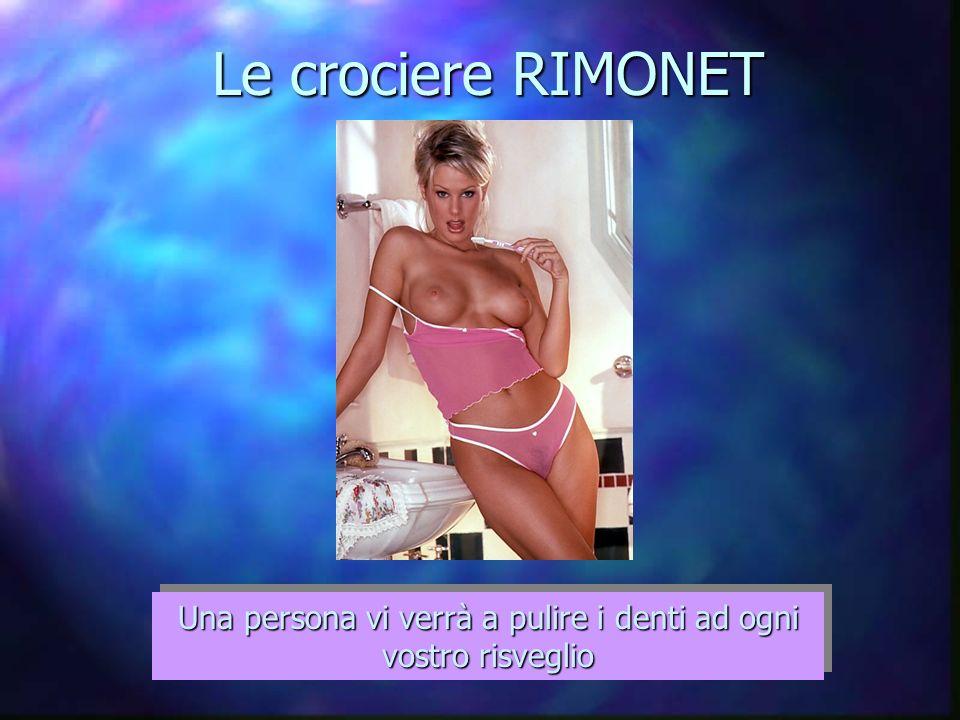 Le crociere RIMONET Una persona vi verrà a pulire i denti ad ogni vostro risveglio