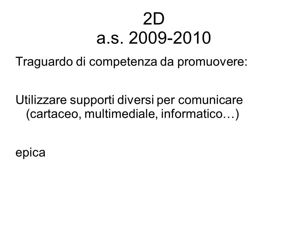 2D a.s. 2009-2010 Traguardo di competenza da promuovere: Utilizzare supporti diversi per comunicare (cartaceo, multimediale, informatico…) epica