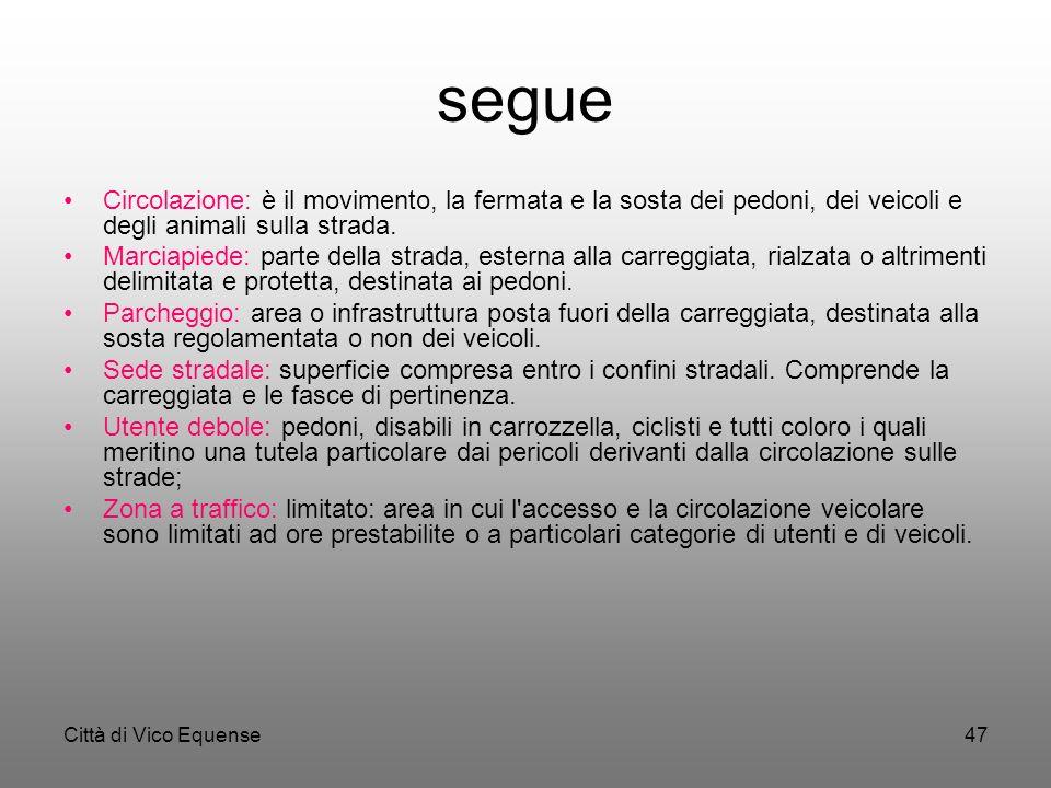 Città di Vico Equense46 segue Attraversamento pedonale: parte della carreggiata, opportunamente segnalata ed organizzata, sulla quale i pedoni in tran