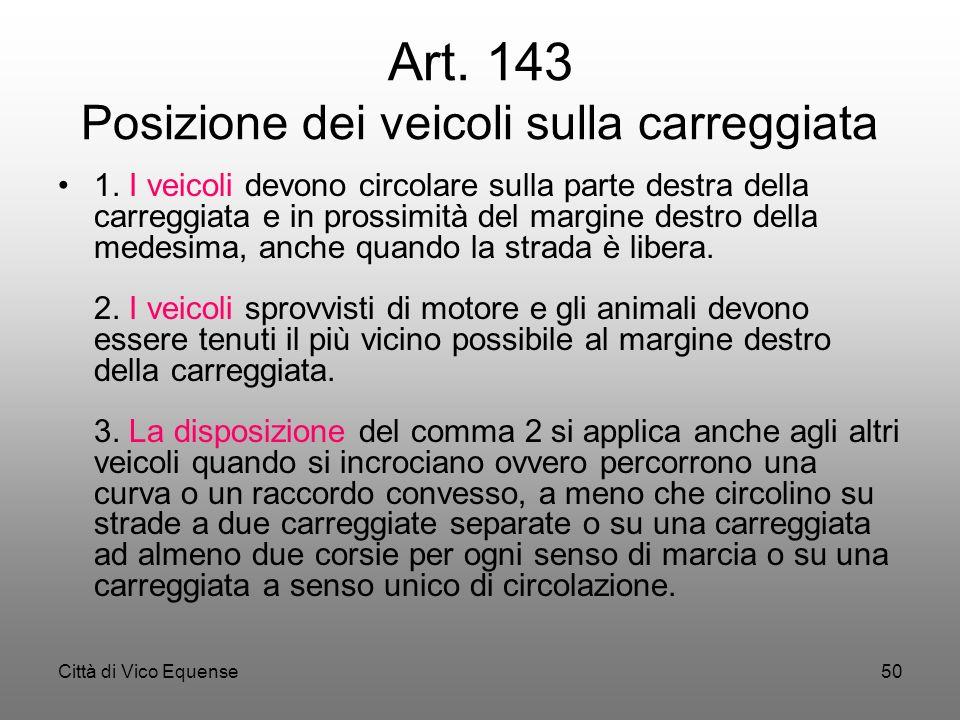 Città di Vico Equense49 Art. 142 Limiti di velocità Ai fini della sicurezza della circolazione e della tutela della vita umana la velocità massima non